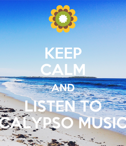 Poster: KEEP CALM AND LISTEN TO CALYPSO MUSIC