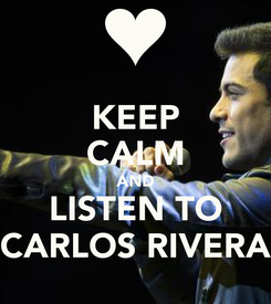 Poster: KEEP CALM AND LISTEN TO CARLOS RIVERA