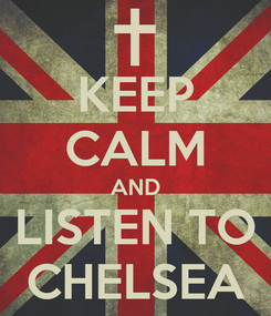 Poster: KEEP CALM AND LISTEN TO CHELSEA