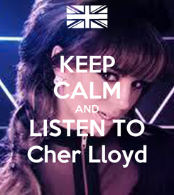 Poster: KEEP CALM AND LISTEN TO Cher Lloyd