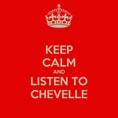Poster: KEEP CALM AND LISTEN TO CHEVELLE