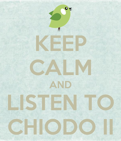 Poster: KEEP CALM AND LISTEN TO CHIODO II