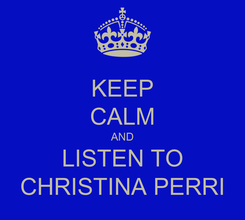 Poster: KEEP CALM AND LISTEN TO CHRISTINA PERRI