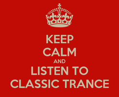Poster: KEEP CALM AND LISTEN TO CLASSIC TRANCE