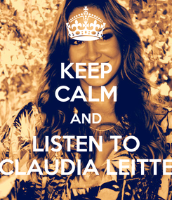 Poster: KEEP CALM AND LISTEN TO CLAUDIA LEITTE