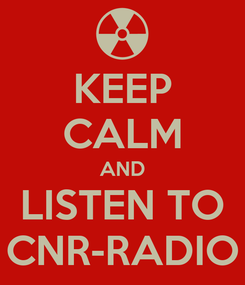 Poster: KEEP CALM AND LISTEN TO CNR-RADIO