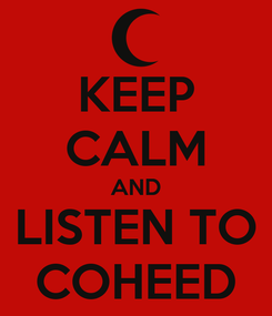Poster: KEEP CALM AND LISTEN TO COHEED