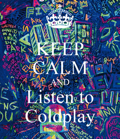 Poster: KEEP CALM AND Listen to Coldplay