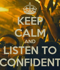 Poster: KEEP CALM AND LISTEN TO CONFIDENT