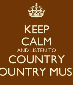 Poster: KEEP CALM AND LISTEN TO COUNTRY COUNTRY MUSIC