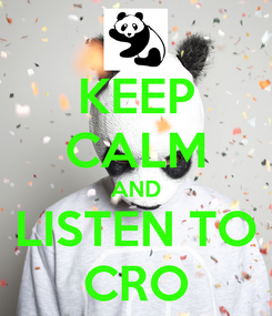 Poster: KEEP CALM AND LISTEN TO CRO