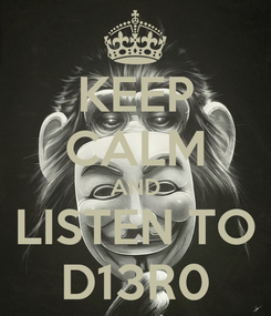 Poster: KEEP CALM AND LISTEN TO D13R0
