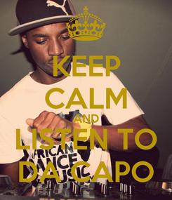 Poster: KEEP CALM AND LISTEN TO DA CAPO
