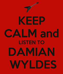 Poster: KEEP CALM and LISTEN TO DAMIAN  WYLDES