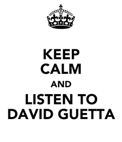 Poster: KEEP CALM AND LISTEN TO DAVID GUETTA