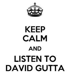 Poster: KEEP CALM AND LISTEN TO DAVID GUTTA