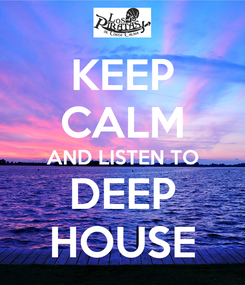Poster: KEEP CALM AND LISTEN TO DEEP HOUSE