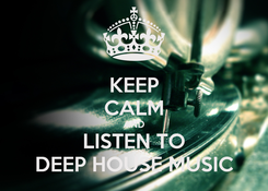 Poster: KEEP CALM AND LISTEN TO DEEP HOUSE MUSIC
