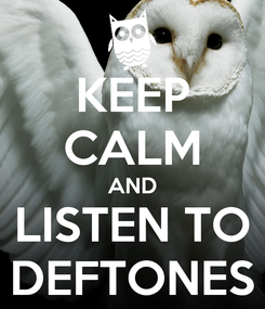 Poster: KEEP CALM AND LISTEN TO DEFTONES