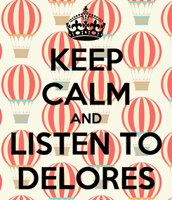 Poster: KEEP CALM AND LISTEN TO DELORES