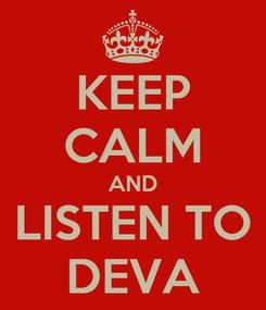 Poster: KEEP CALM AND LISTEN TO DEVA
