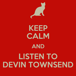 Poster: KEEP CALM AND LISTEN TO DEVIN TOWNSEND