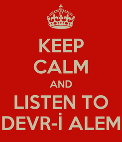 Poster: KEEP CALM AND LISTEN TO DEVR-İ ALEM