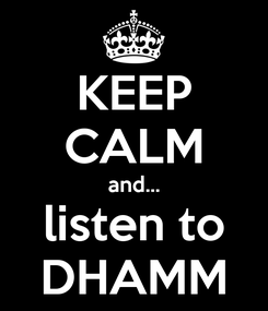 Poster: KEEP CALM and... listen to DHAMM