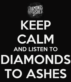 Poster: KEEP CALM AND LISTEN TO DIAMONDS TO ASHES