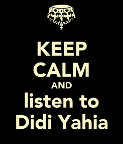 Poster: KEEP CALM AND listen to Didi Yahia