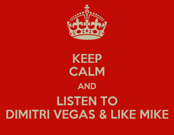 Poster: KEEP CALM AND LISTEN TO DIMITRI VEGAS & LIKE MIKE