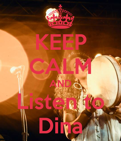 Poster: KEEP CALM AND Listen to Dina