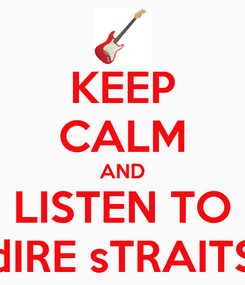 Poster: KEEP CALM AND LISTEN TO dIRE sTRAITS