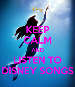Poster: KEEP CALM AND LISTEN TO DISNEY SONGS
