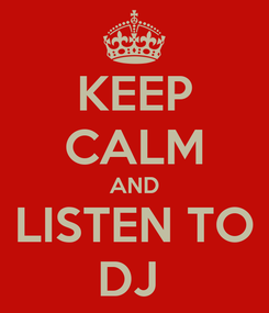 Poster: KEEP CALM AND LISTEN TO DJ