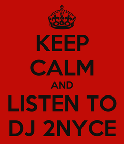 Poster: KEEP CALM AND LISTEN TO DJ 2NYCE