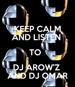 Poster: KEEP CALM AND LISTEN  TO   DJ AROW'Z  AND DJ OMAR