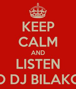Poster: KEEP CALM AND LISTEN TO DJ BILAKOS