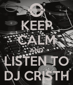 Poster: KEEP CALM AND LISTEN TO DJ CRISTH