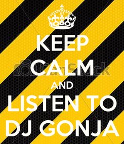 Poster: KEEP CALM AND LISTEN TO DJ GONJA