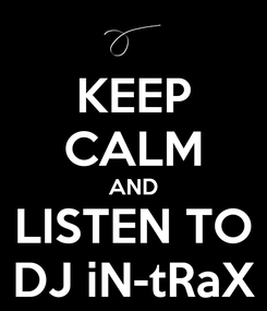 Poster: KEEP CALM AND LISTEN TO DJ iN-tRaX