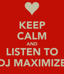 Poster: KEEP CALM AND LISTEN TO DJ MAXIMIZE