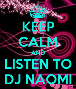 Poster: KEEP CALM AND LISTEN TO DJ NAOMI