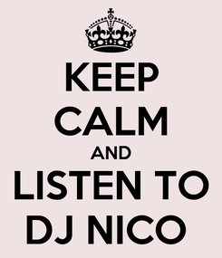 Poster: KEEP CALM AND LISTEN TO DJ NICO
