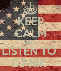 Poster: KEEP CALM AND LISTEN TO  DJ NIK