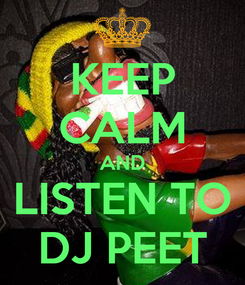 Poster: KEEP CALM AND LISTEN TO DJ PEET