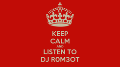 Poster: KEEP CALM AND LISTEN TO DJ R0M3OT