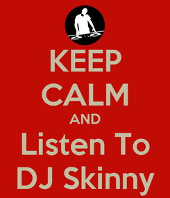 Poster: KEEP CALM AND Listen To DJ Skinny