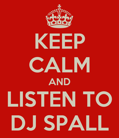 Poster: KEEP CALM AND LISTEN TO DJ SPALL