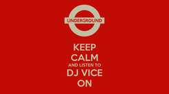 Poster: KEEP CALM AND LISTEN TO DJ VICE ON